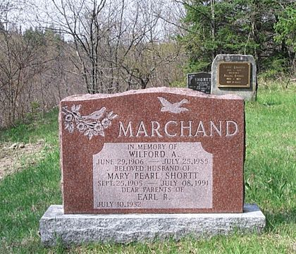 MARCHAND IN MEMORY OF WILFORD A. JUNE 29, 1906 - JULY 25, 1985 BELOVED HUSBAND OF MARY PEARL SHORTT SEPT. 25, 1905 - JULY 08, 1991 DEAR PARENTS OF EARL R. JULY 10, 1932