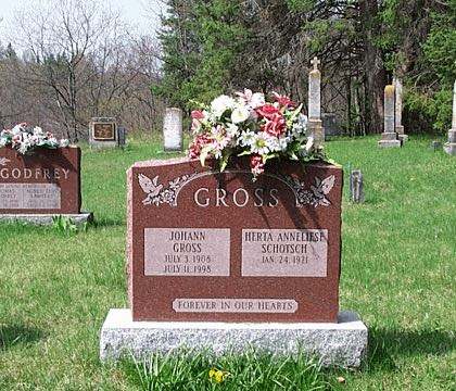 GROSS JOHANN GROSS JULY 3, 1905 JULY 11, 1995 HERTA ANNELIESE SCHOTSCH JAN 24, 1921 FOREVER IN OUR HEARTS