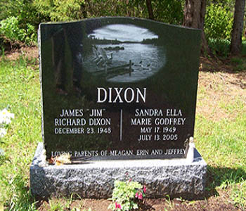 "DIXON JAMES ""JIM"" RICHARD DIXON DECEMBER 23, 1945 SANDRA ELLA MARIE GODFREY MAY 17, 1949 JULY 13, 2005 LOVING PARENTS OF MEAGAN ERIN AND JEFFREY"