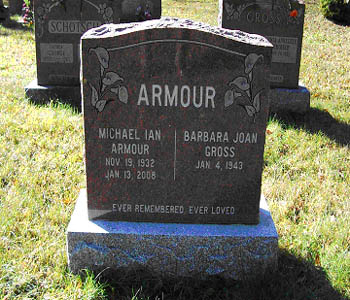 ARMOUR MICHAEL IAN ARMOUR NOV. 19, 1932 JAN. 13, 2008 BARBARA JOAN GROSS JAN. 4, 1943 EVER REMEMBERED, EVER LOVED