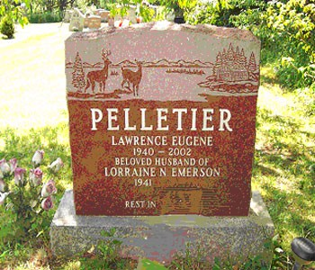 PELLETIER LAWRENCE EUGENE 1940 - 2002 BELOVED HUSBAND OF LORRAINE N. EMERSON 1941 - REST IN