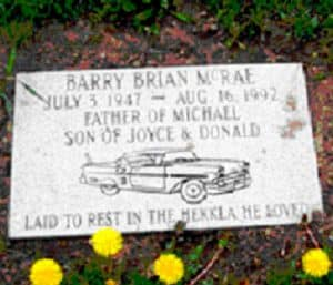 BARRY BRIAN MCRAE JULY 3, 1947 - AUG. 16 1992 FATHER OF MICHAEL SON OF JOICE & DONALD LAID TO REST IN THE HEKKLA HE LOVED
