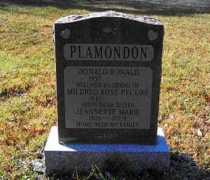 PLAMONDON DONALD RONALD 1937 - BELOVED HUSBAND OF MILDRED ROSE PECORE 1940 - DON'S DEAR SISTER JEANETTE MARIE 1928 - 2008 HOME WITH MY FAMILY